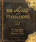 101 Secrets of the Freemasons The Truth Behind the Worlds Most Mysterious Society
