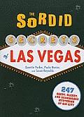 Sordid Secrets of Las Vegas Over 500 Seedy Sleazy & Scandalous Mysteries of Sin City