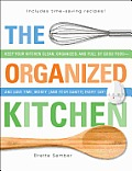 Organized Kitchen Keep Your Kitchen Clean Organized & Full of Good Food & Save Time Money & Your Sanity Every Day