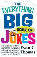 Everything Big Book Of Jokes Hundreds of the Shortest Longest Silliest Smartest Most Hilarious Jokes Youve Never Heard