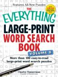 Everything Large Print Word Search Book Volume 8 More Than 100 Easy to Read Large Print Word Search Puzzles