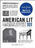 American Lit 101 From Nathaniel Hawthorne to Harper Lee & Naturalism to Magical Realism an Essential Guide to American Writers & Works