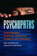 Psychopathy Today The Neuroscience Of Connivers Predators & Violent Criminals