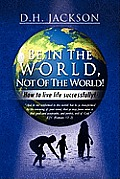 Be in the World, Not of the World!