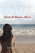 Love Heals a Broken Heart (Trust Me)