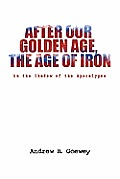 After Our Golden Age, the Age of Iron