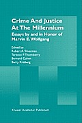 Crime and Justice at the Millennium: Essays by and in Honor of Marvin E. Wolfgang