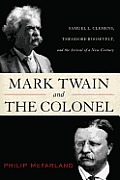 Mark Twain & the Colonel Samuel L Clemens Theodore Roosevelt & the Arrival of a New Century