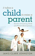 It Takes a Child to Raise a Parent: Stories of Evolving Child and Parent Development