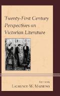 Twenty-First Century Perspectives on Victorian Literature