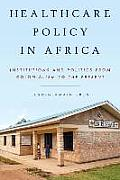 Healthcare Policy in Africa: Institutions and Politics from Colonialism to the Present