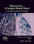 Tuberculosis--A Complex Health Threat: A Policy Primer of Global Tb Challenges