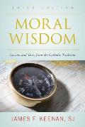 Moral Wisdom: Lessons and Texts from the Catholic Tradition, Third Edition