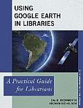 Using Google Earth in Libraries: A Practical Guide for Librarians