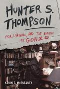 Hunter S Thompson Fear Loathing & the Birth of Gonzo