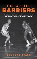 Breaking Barriers: A History of Integration in Professional Basketball