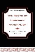 The Roots of Ukrainian Nationalism: Galicia as Ukraine's Piedmont