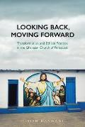 Looking Back Moving Forward Transformation & Ethical Practice in the Ghanaian Church of Pentecost