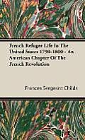French Refugee Life in the United States 1790-1800 - An American Chapter of the French Revolution