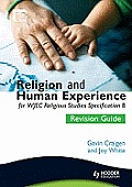 Religion and Human Experience Revision Guide for Wjec GCSE Religious Studies Specification B, Unit 2