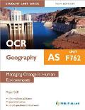 Ocr As Geography Student Unit Guide: Unit F762 Managing Change in Human Environments