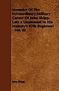 Memoirs Of The Extraordinary Military Career Of John Shipp, Late a Lieutenant In His Majesty's 87th Regiment - Vol. III