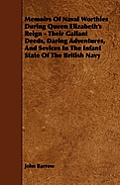 Memoirs Of Naval Worthies During Queen Elizabeth's Reign - Their Gallant Deeds, Daring Adventures, And Sevices In The Infant State Of The British Navy