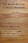 The Sloyd System of Wood Working with a Brief Description of the Eva Rodhe Model Series and an Historical Sketch of the Growth of the Manual Training