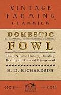 Domestic Fowl; Their Natural History, Breeding, Rearing and General Management