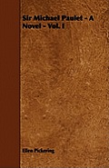 Sir Michael Paulet - A Novel - Vol. I