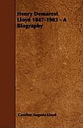 Henry Demarest Lloyd 1847-1903 - A Biography