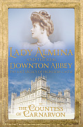 Lady Almina & the Real Downton Abbey The Lost Legacy of Highclere Castle UK