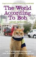 World According To Bob: the Further Adventures of One Man and His Street-wise Cat