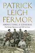 Abducting a General The Kreipe Operation & SOE in Crete UK ed