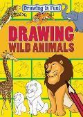 Drawing Is Fun: Drawing Wild Animals