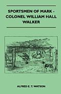 Sportsmen Of Mark - Colonel William Hall Walker