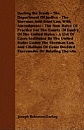 Darling On Trusts - The Department Of Justice - The Sherman Anti-Trust Law, With Amendments - The New Rules Of Practice For The Courts Of Equity Of Th