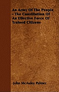 An Army Of The People - The Constitution Of An Effective Force Of Trained Citizens