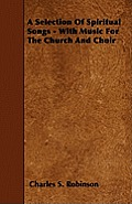 A Selection Of Spiritual Songs - With Music For The Church And Choir