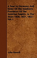 A Tour In Germany, And Some Of The Southern Provinces Of The Austrian Empire, In The Years 1820, 1821, 1822 - Vol. I