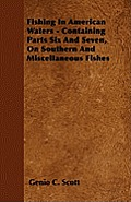 Fishing In American Waters - Containing Parts Six And Seven, On Southern And Miscellaneous Fishes
