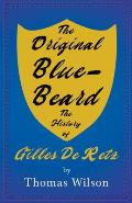 Blue-Beard - A Contribution To History And Folk-Lore - Being The History Of Gilles De Retz Of Brittany, France, Who Was Executed At Nantes In 1440 A.D
