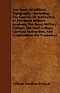 Text Book Of Military Topography - Including The Courses Of Instruction At The Royal Military Academy, The Royal Military College, The Staff College,