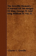 The Greville Memoirs - A Journal of the Reigns of King George IV. and King William IV. Vol. II.