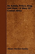 My Kalulu, Prince, King, And Slave - A Story Of Central Africa