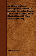 An Historical And Descriptive Account Of Iceland, Greenland, And The Faroe Islands; With Illustrations Of Their Natural History.