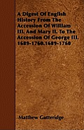 A Digest Of English History From The Accession Of William III. And Mary II. To The Accession Of George III. 1689-1760.1689-1760