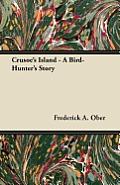 Crusoe's Island - A Bird-Hunter's Story