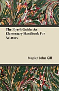 The Flyer's Guide; An Elementary Handbook For Aviators