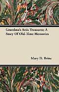 Grandma's Attic Treasures; A Story of Old-Time Memories